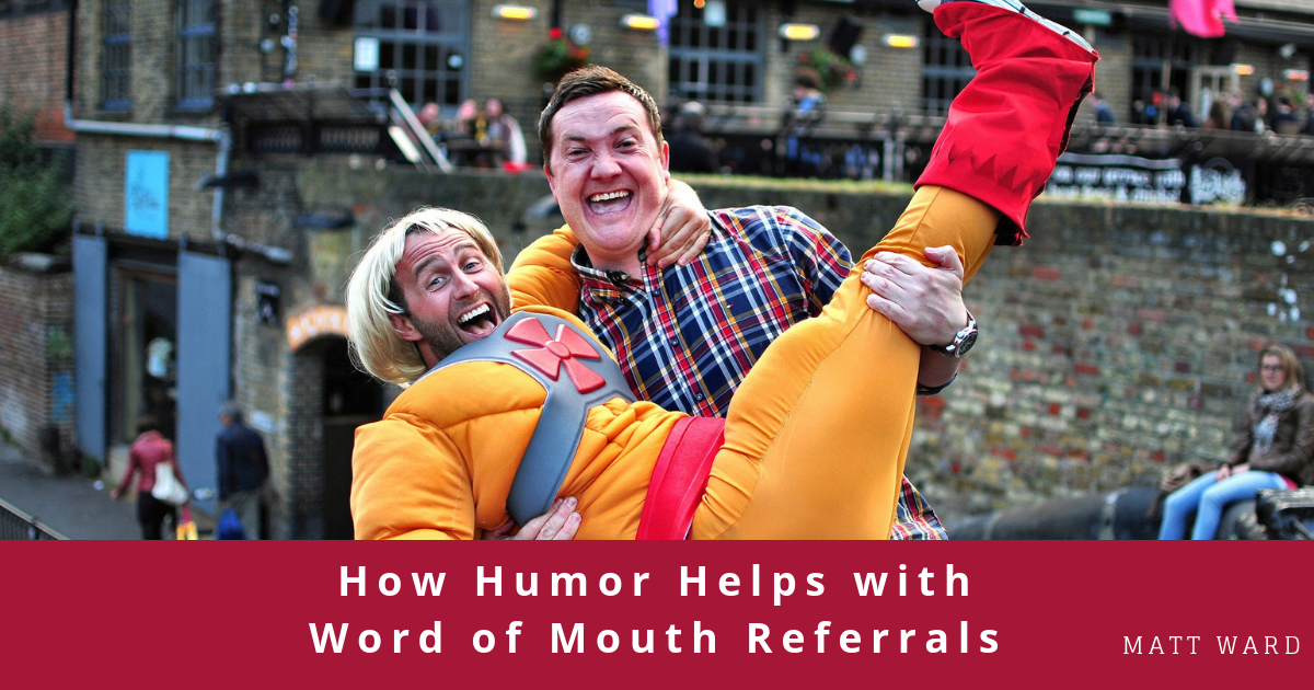 How Humor Helps with Word of Mouth Referrals