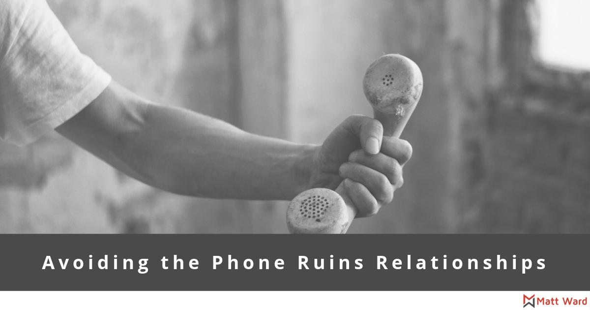 Avoiding the Phone Ruins Relationships