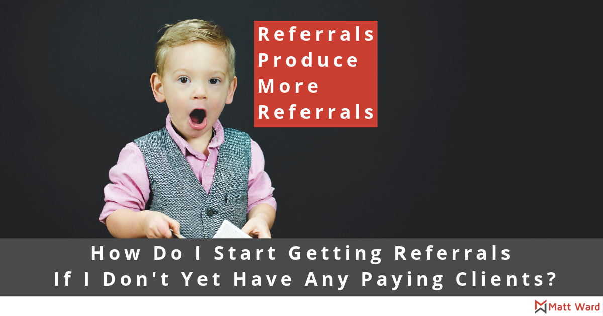 How Do I Start Getting Referrals If I Don't Yet Have Any Paying Clients