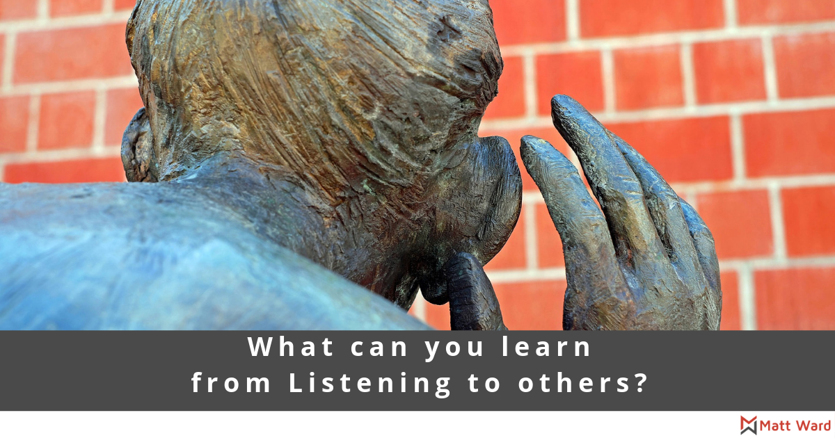 What can you learn from Listening to others?
