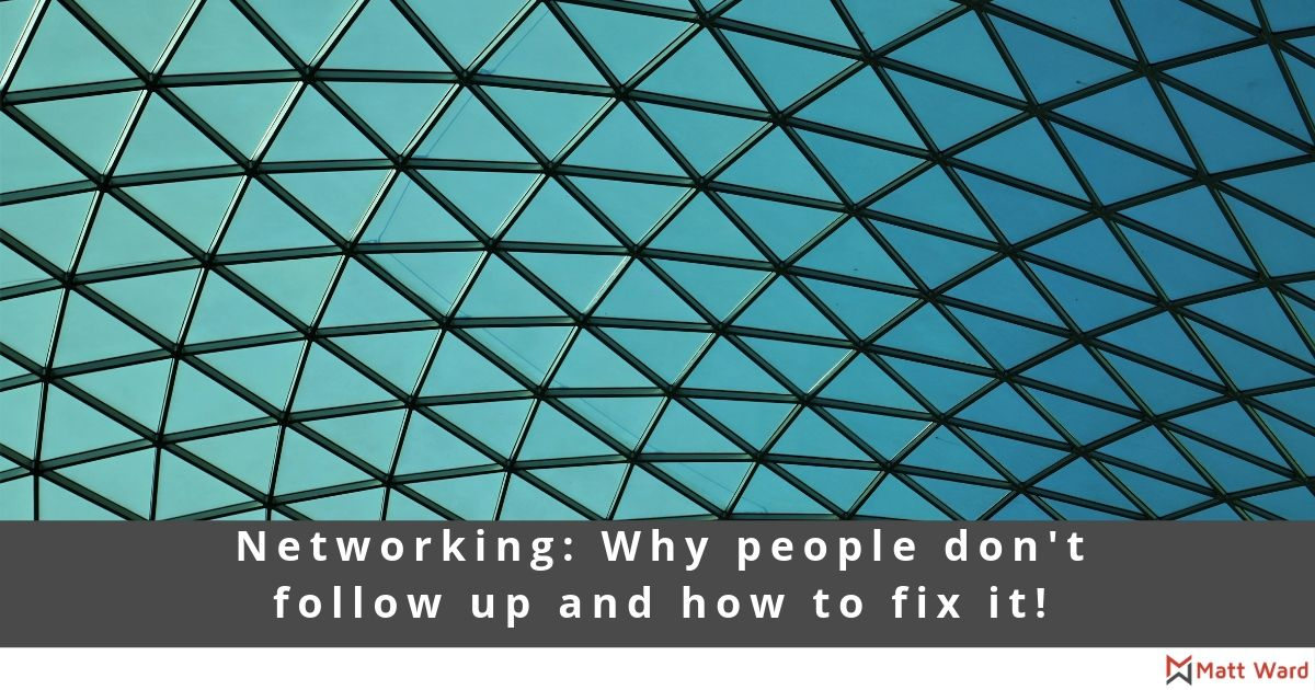 Networking: Why people don't follow up and how to fix it!