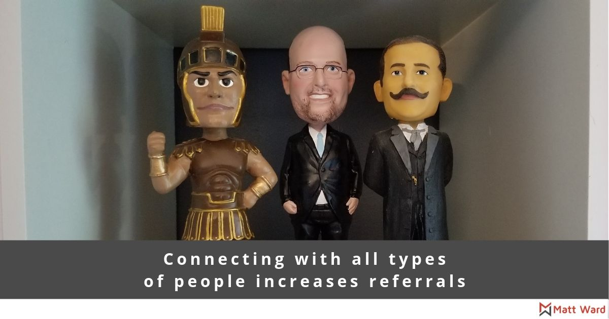 Connecting with all types of people increases referrals