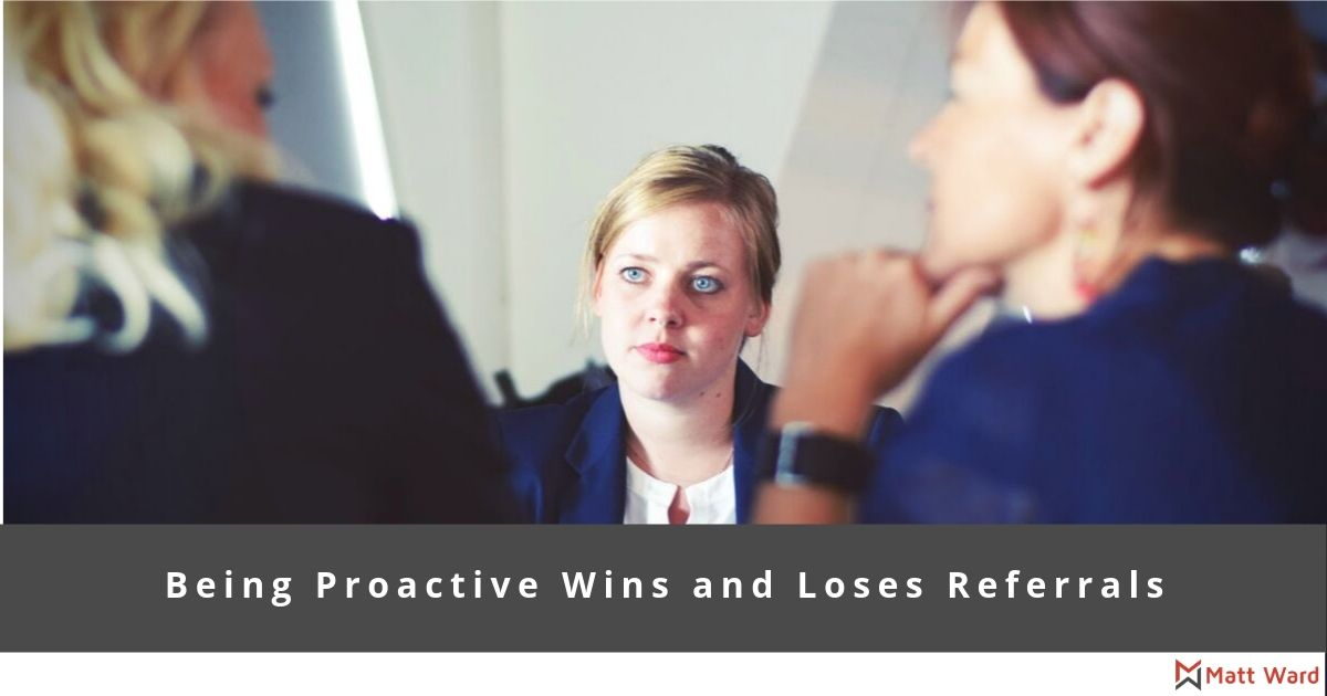 Being Proactive Wins and Loses Referrals