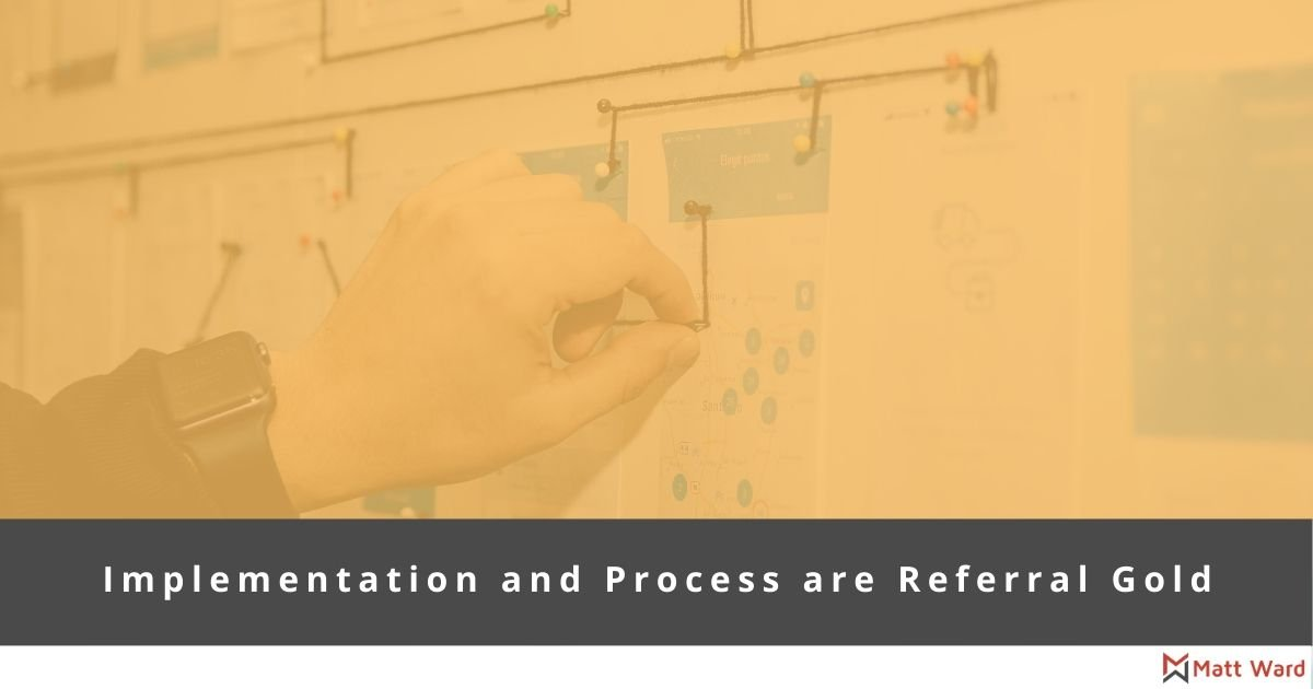 Implementation and Process are Referral Gold