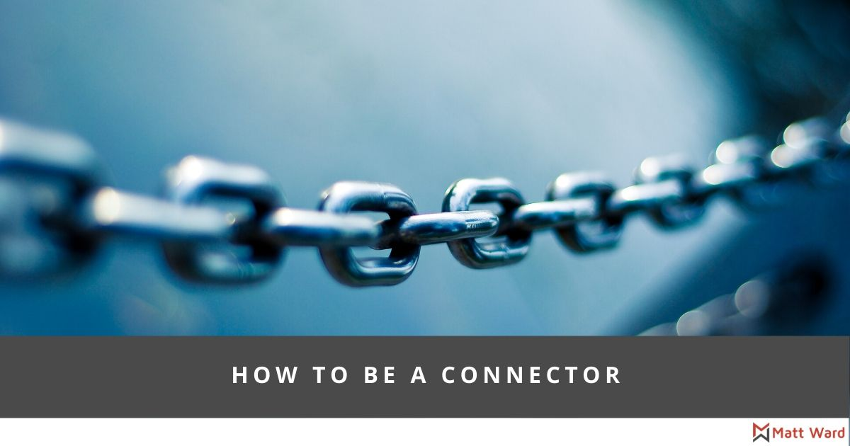 How To Be A Connector