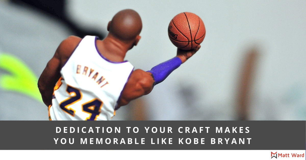 Dedication To your Craft Makes You Memorable Like Kobe Bryant