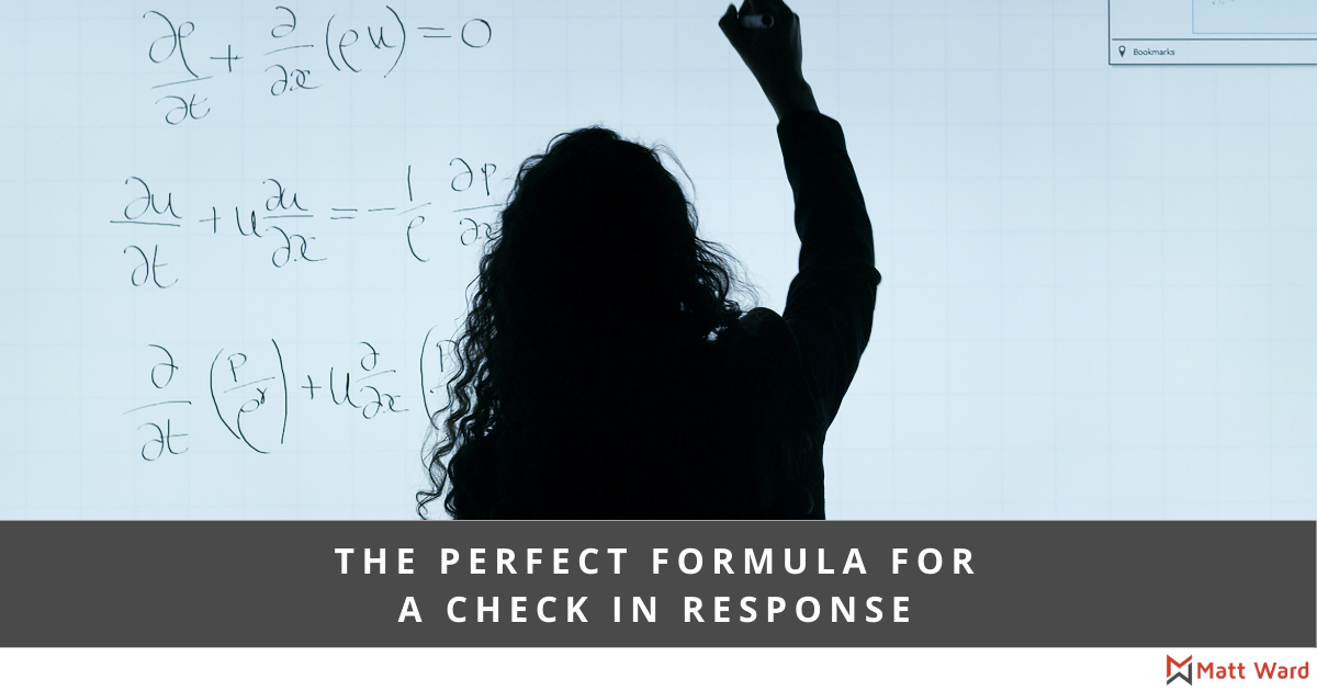 The Perfect Formula For A Check In Response